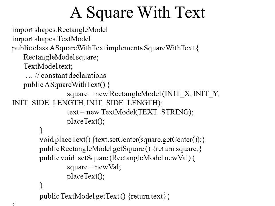 w2 h2 x2, y2 x3, y3 w3 h3 ObjectEditor Classes x1, y1 w1 h1 Bounding Rectangle hello x4, y4 w4 h4 x5, y5 RectangleModel r = new RectangleModel(x1, y1, h1,w1) OvalModel r = new OvalModel(x3, y3, h3,w3) LineModel r = new LineModel(x2, y2, h2,w2) TextModel r = new TextModel(x4, y4, h4,w4) PointModel r = new PointModel(x5,y5))