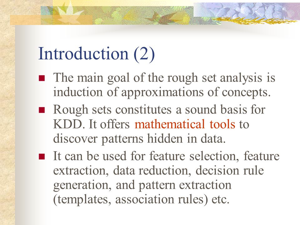 Introduction (2) The main goal of the rough set analysis is induction of approximations of concepts.