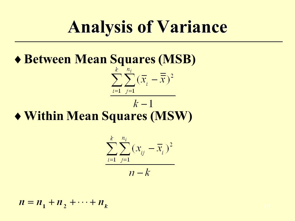 9 Analysis of Variance  Hypotheses:H 0 : H 1 : for some  Test statistic: ~ MSW MSB