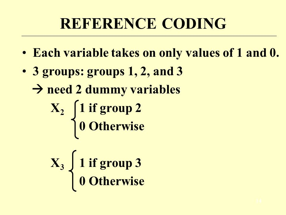 13 ANOVA vs. REGRESSION By using a reference coding, we can get similar results to ANOVA with additional information. Additional information Differenc