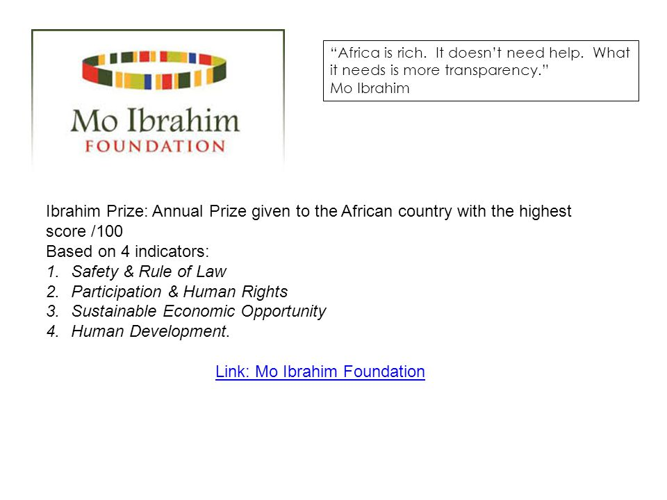 """""""Africa is rich. It doesn't need help. What it needs is more transparency."""" Mo Ibrahim Ibrahim Prize: Annual Prize given to the African country with t"""