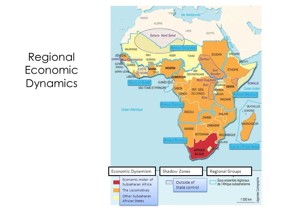 Regional Economic Dynamics Regional GroupsShadow ZonesEconomic Dynamism Outside of State control Economic motor of Subsaharan Africa The Locomotives O