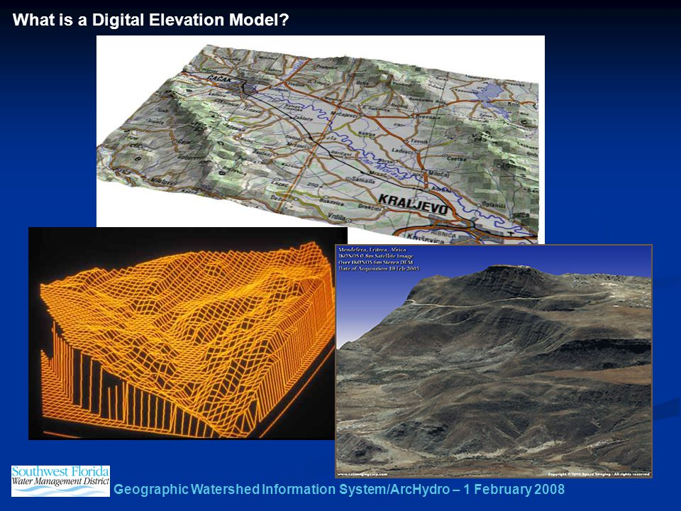 Geographic Watershed Information System/ArcHydro – 1 February 2008 What is a Digital Elevation Model?
