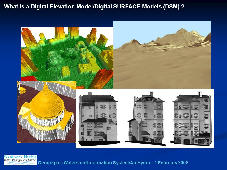 Geographic Watershed Information System/ArcHydro – 1 February 2008 What is a Digital Elevation Model/Digital SURFACE Models (DSM) ?
