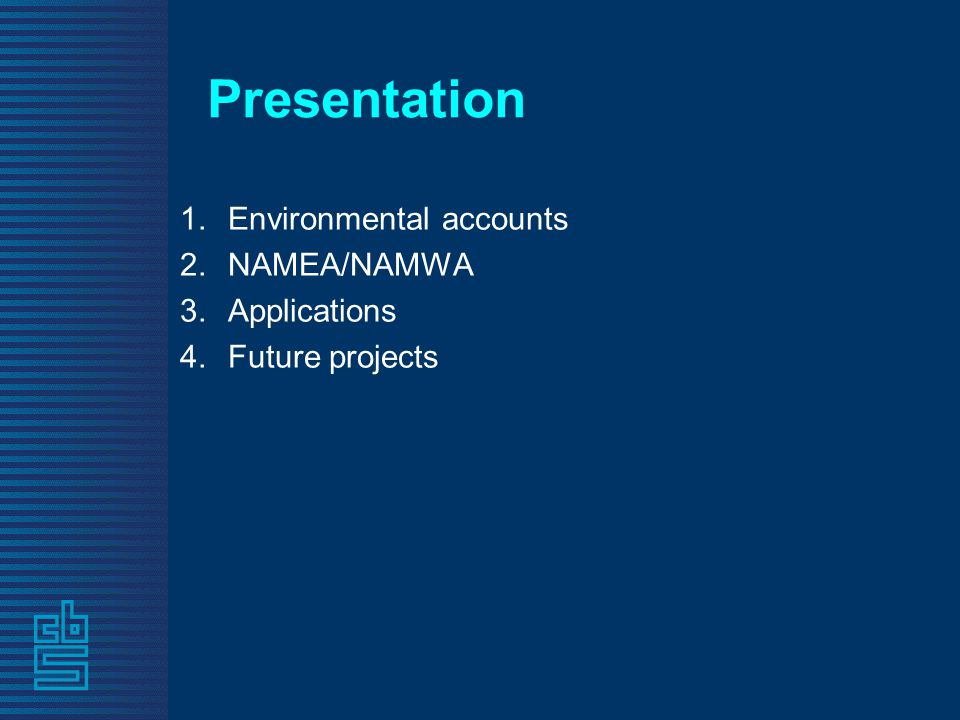 Presentation 1.Environmental accounts 2.NAMEA/NAMWA 3.Applications 4.Future projects
