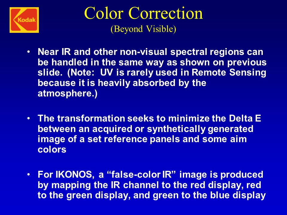 Color Correction (Beyond Visible) Near IR and other non-visual spectral regions can be handled in the same way as shown on previous slide. (Note: UV i
