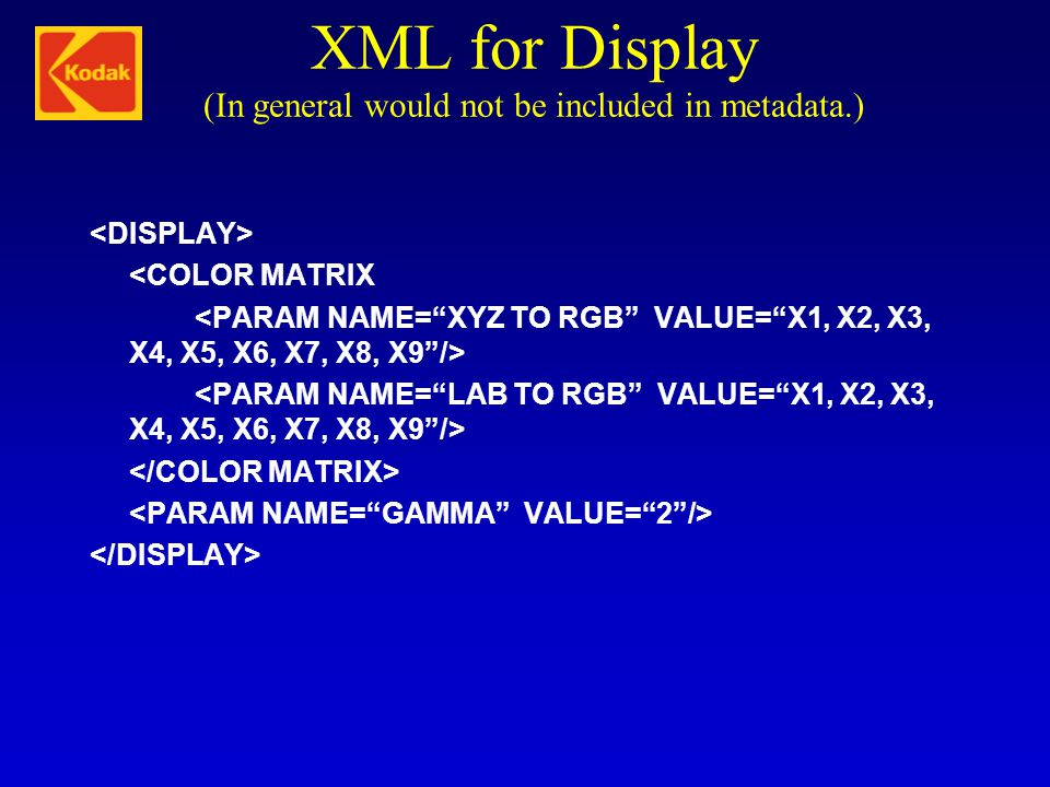 XML for Display (In general would not be included in metadata.) <COLOR MATRIX