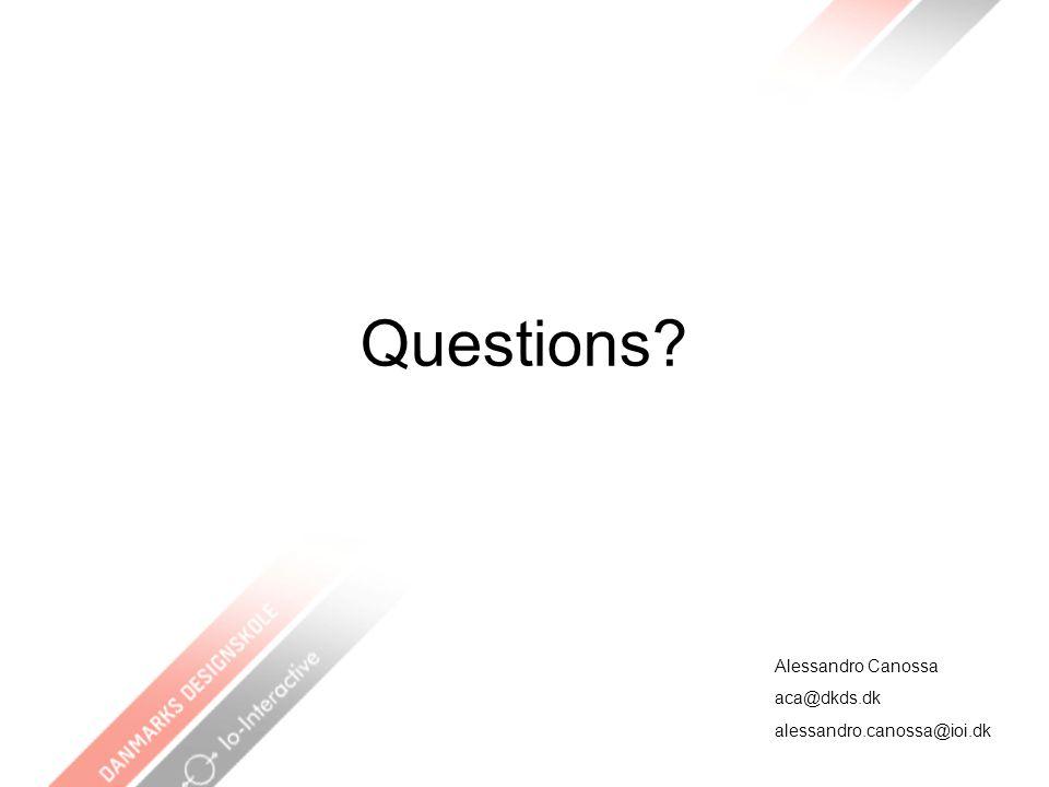 Questions Alessandro Canossa aca@dkds.dk alessandro.canossa@ioi.dk