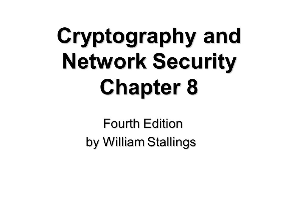 Cryptography and Network Security Chapter 8 Fourth Edition by William Stallings
