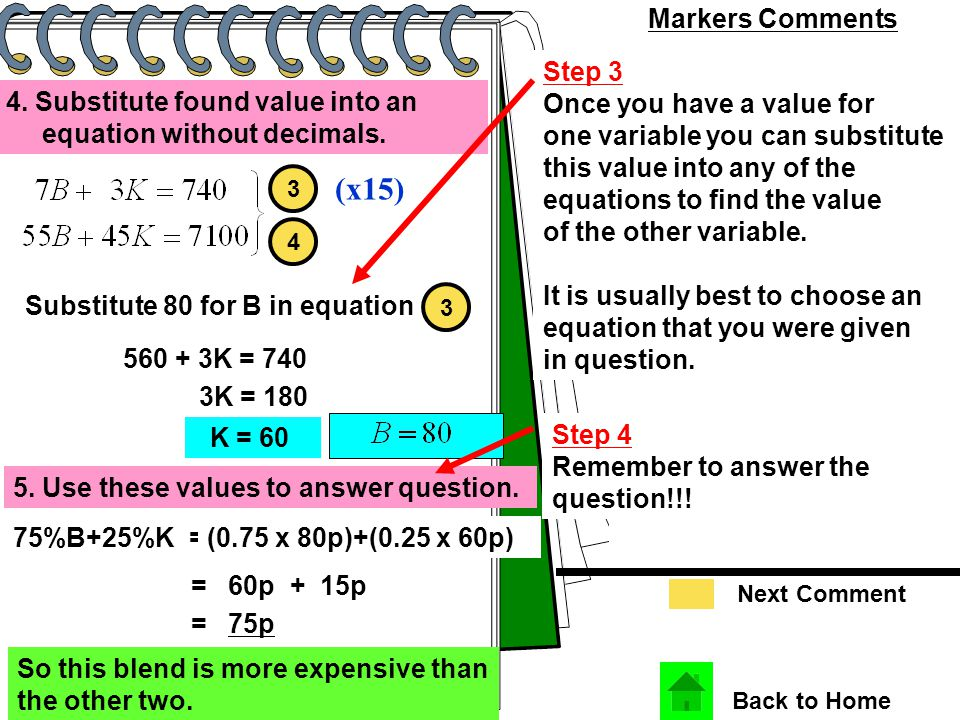 Markers Comments Back to Home Next Comment Step 3 Once you have a value for one variable you can substitute this value into any of the equations to find the value of the other variable.