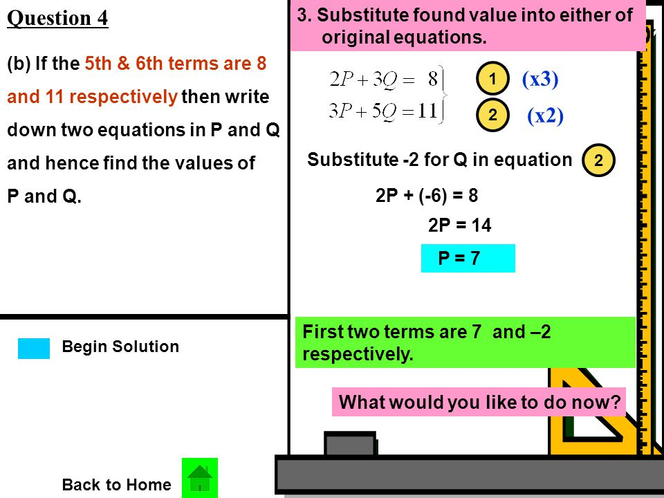 Begin Solution Question 4 Back to Home 3. Substitute found value into either of original equations.