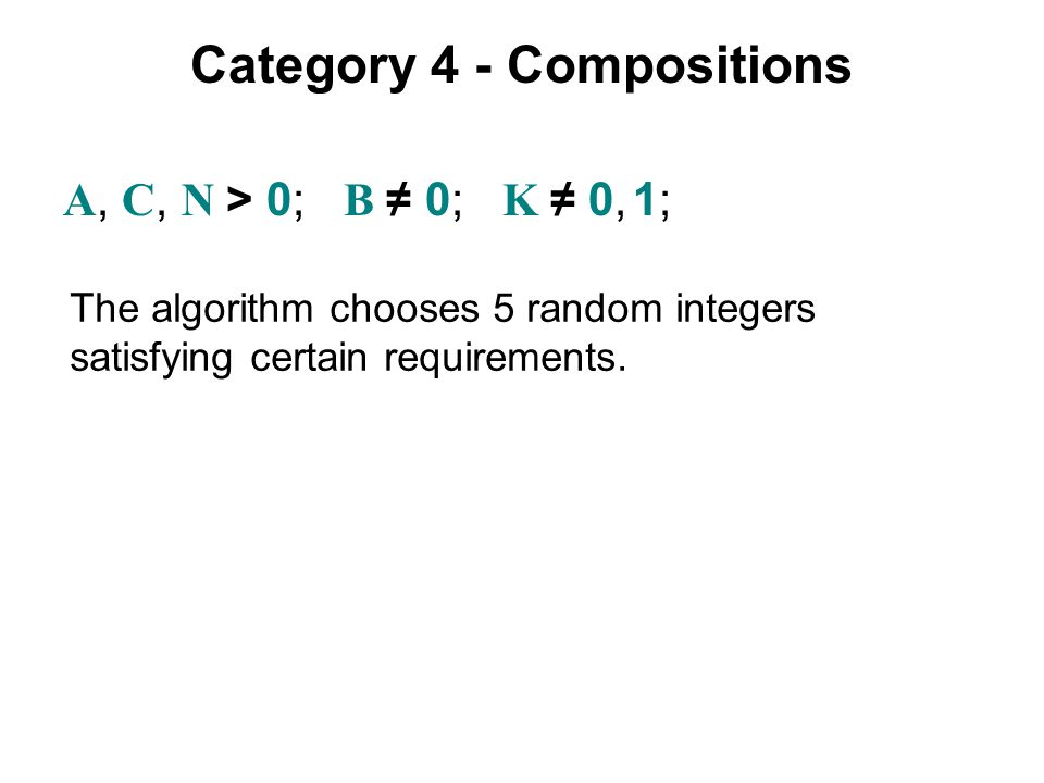Category 4 - Compositions A, C, N > 0; B ≠ 0; K ≠ 0, 1; The algorithm chooses 5 random integers satisfying certain requirements.