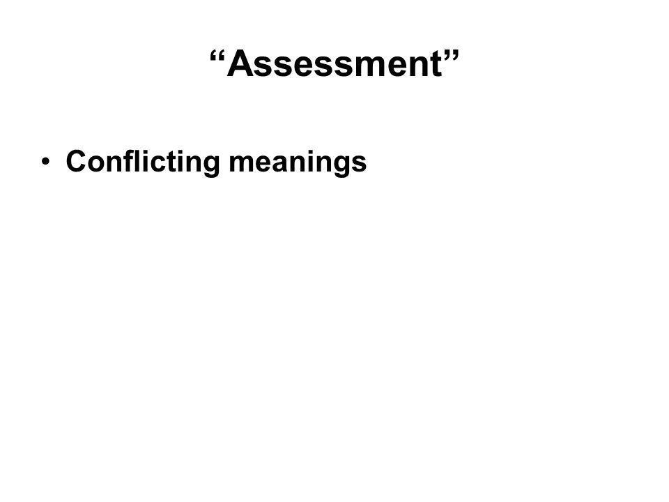 Assessment Conflicting meanings