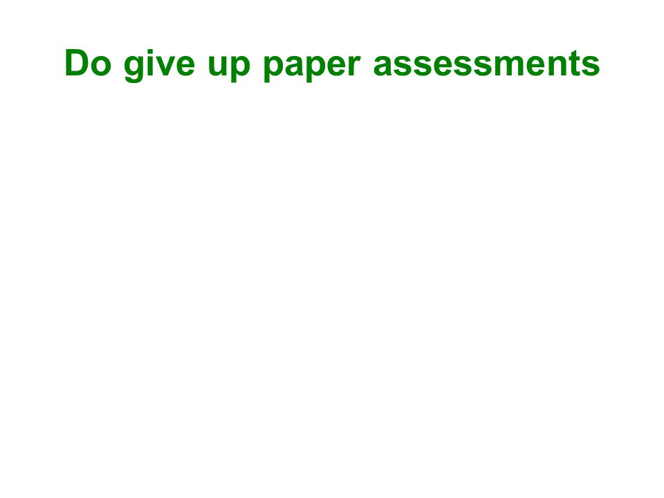 Do give up paper assessments