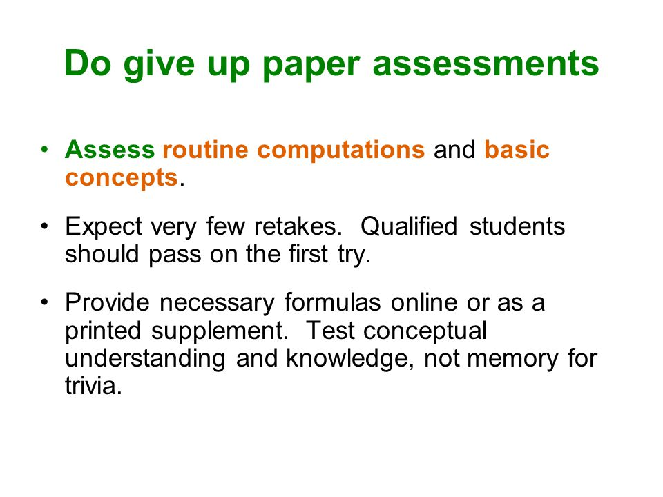 Do give up paper assessments Assess routine computations and basic concepts.