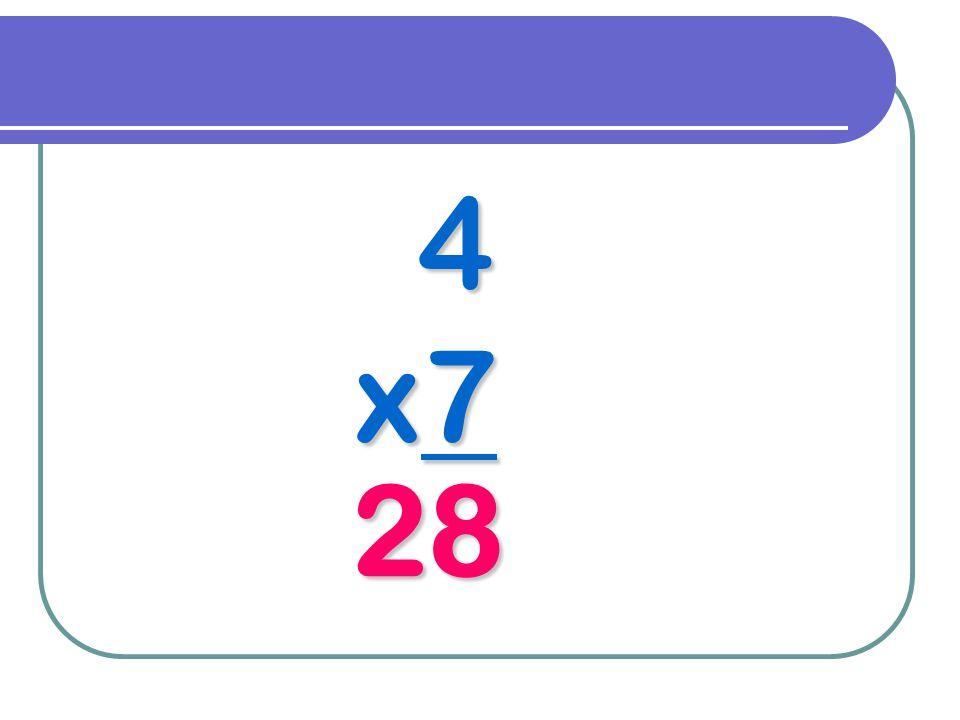 4 x7 28