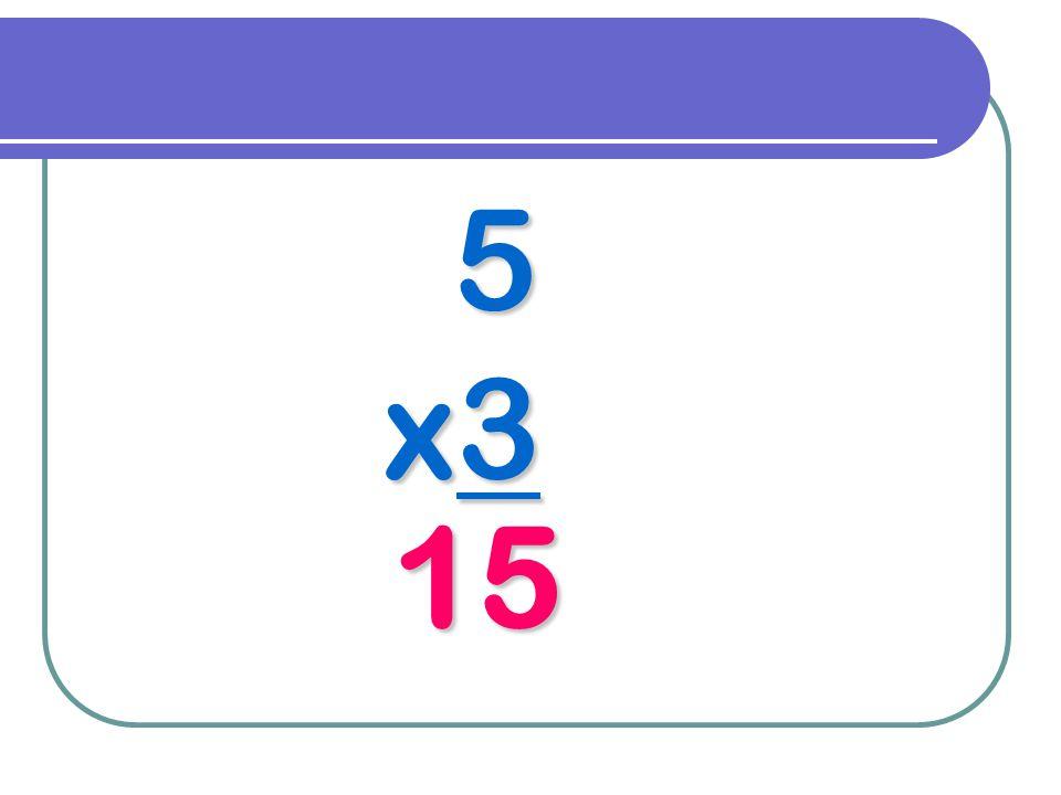 5 x3 15