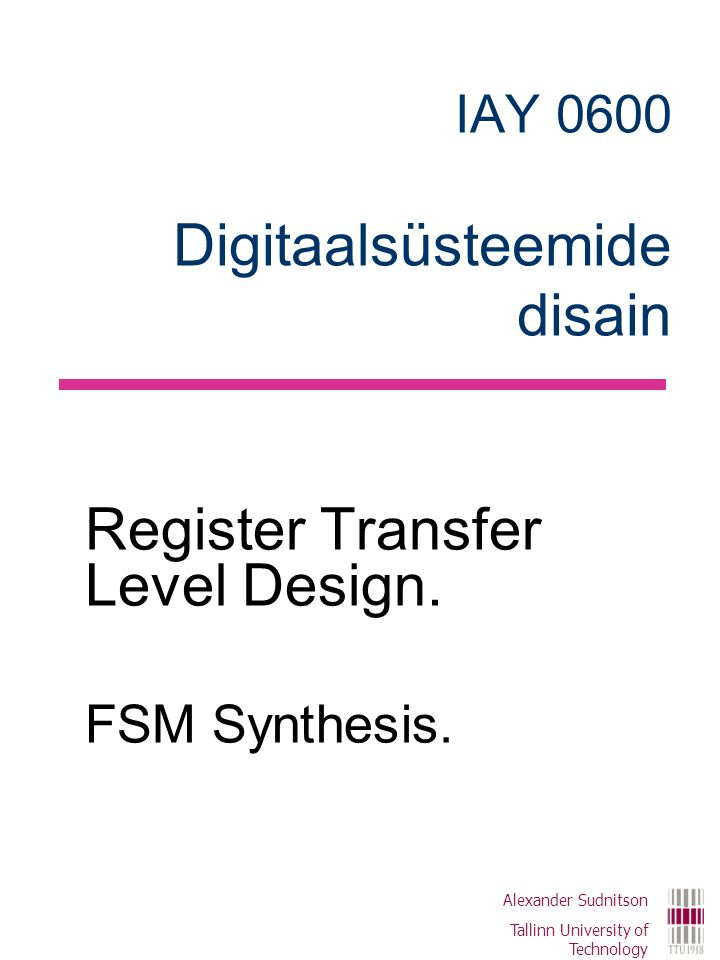 IAY 0600 Digitaalsüsteemide disain Register Transfer Level Design.