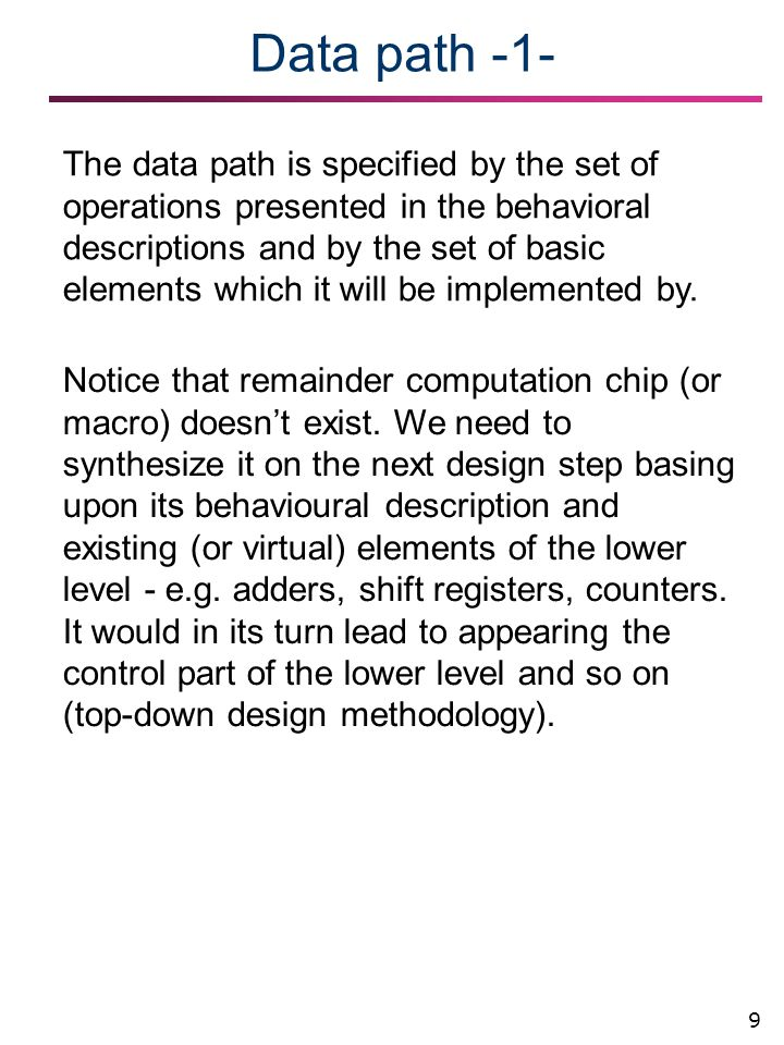 9 Data path -1- The data path is specified by the set of operations presented in the behavioral descriptions and by the set of basic elements which it will be implemented by.