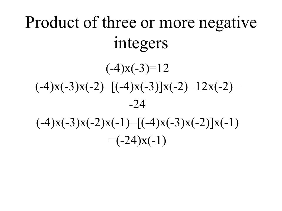 Continued from the pattern, we observe (-3)x(-1)=3=3x1 (-3)x(-2)=6= 3x2 the product of two negative integers is a positive integer. We multiply the tw