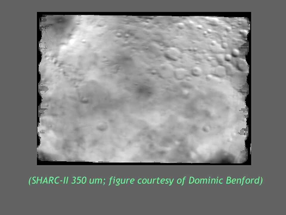 (SHARC-II 350 um; figure courtesy of Dominic Benford)