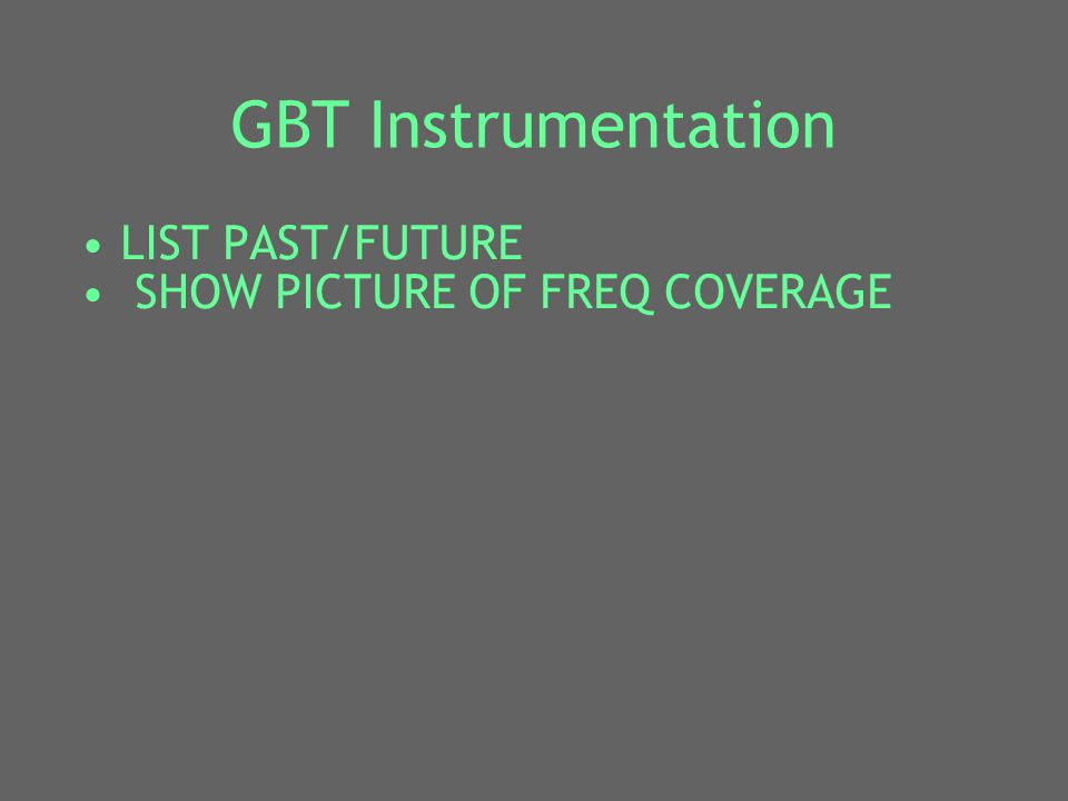 GBT Instrumentation LIST PAST/FUTURE SHOW PICTURE OF FREQ COVERAGE