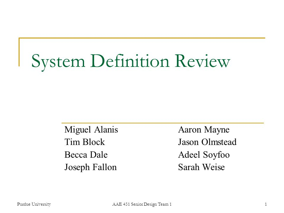Purdue UniversityAAE 451 Senior Design Team 11 System Definition Review Miguel AlanisAaron Mayne Tim BlockJason Olmstead Becca DaleAdeel Soyfoo Joseph