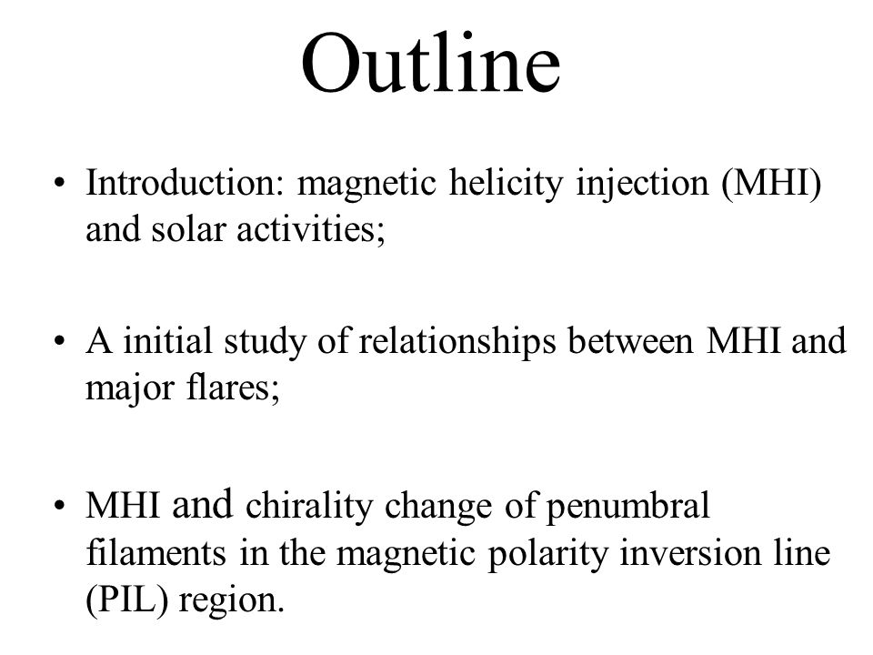 Introduction Magnetic helicity is a measure of twists, kinks, and interlinkages of magnetic field lines ( Berger & Field 1984 ); It is almost preserved on a timescale less than the global diffusion time scale; Because of this conservation property, it has been suggested that Coronal Mass Ejections (CMEs) are needed to avoid the endless helicity accumulation in the corona ( Rust 1994, 2001;Low 1996; Kusano et al.
