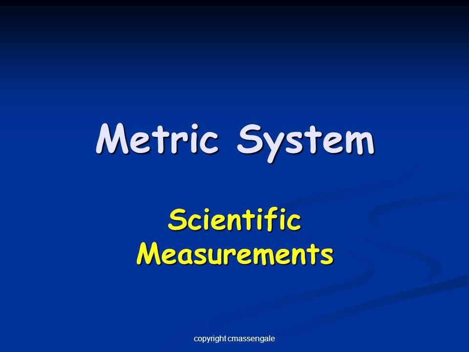 Metric System Scientific Measurements copyright cmassengale