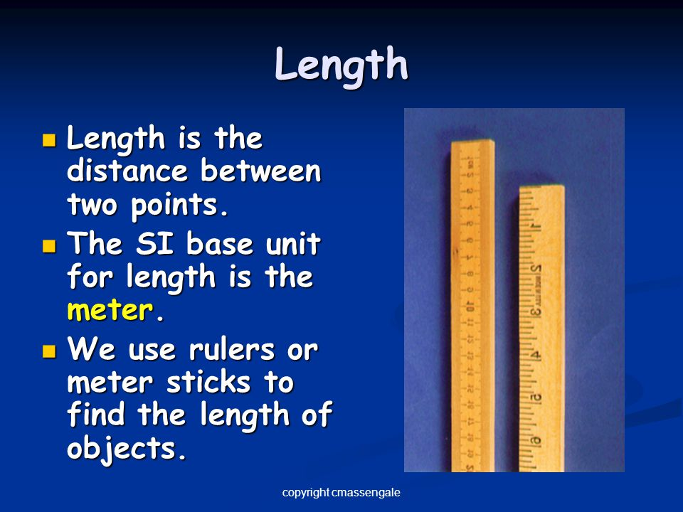 Length Length is the distance between two points. Length is the distance between two points. The SI base unit for length is the meter. The SI base uni