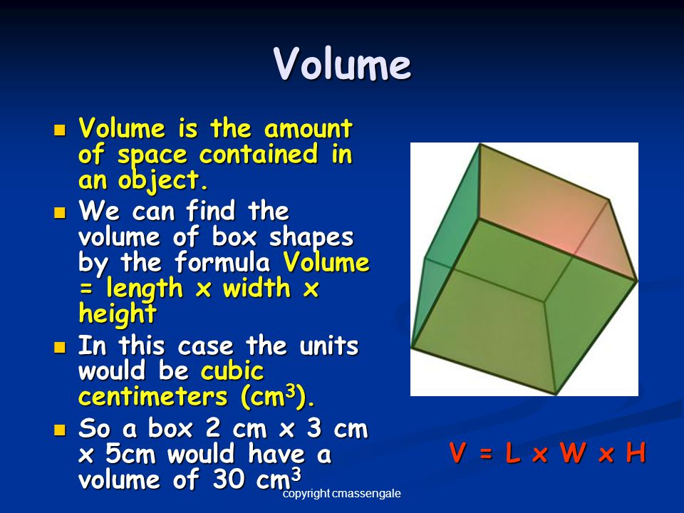 Volume Volume is the amount of space contained in an object. Volume is the amount of space contained in an object. We can find the volume of box shape