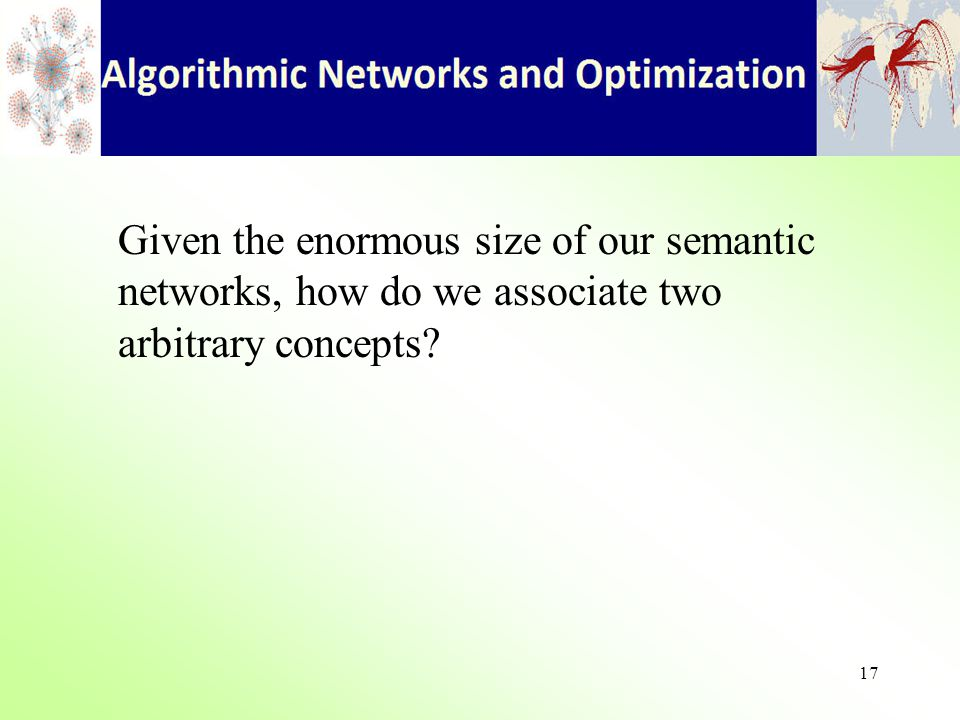 17 Given the enormous size of our semantic networks, how do we associate two arbitrary concepts
