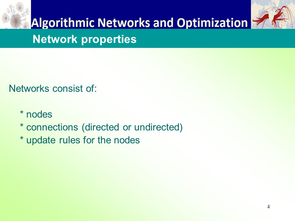 4 Networks consist of: * nodes * connections (directed or undirected) * update rules for the nodes Network properties