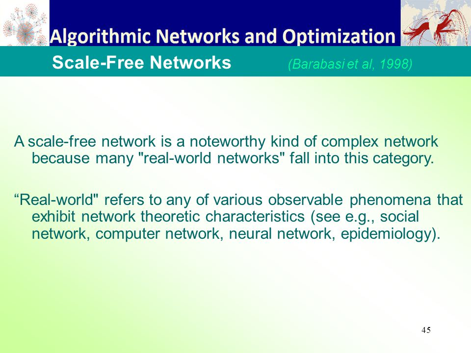 45 A scale-free network is a noteworthy kind of complex network because many real-world networks fall into this category.
