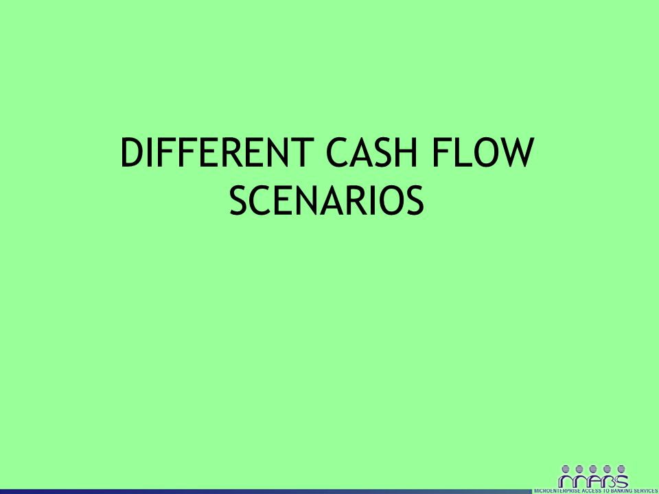 DIFFERENT CASH FLOW SCENARIOS