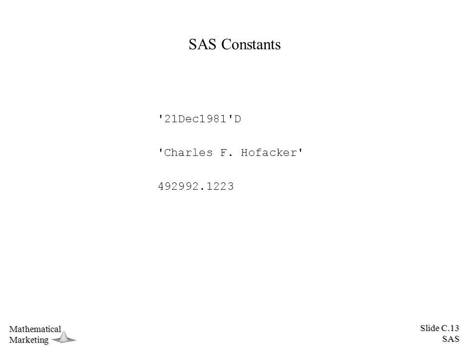 Slide C.13 SAS MathematicalMarketing SAS Constants '21Dec1981'D 'Charles F. Hofacker' 492992.1223