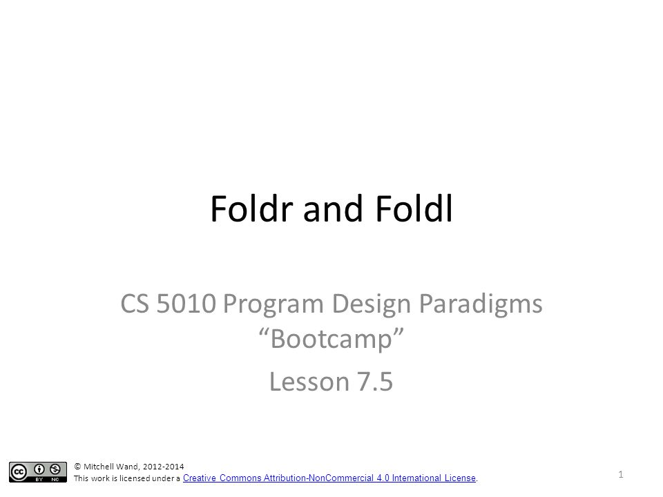 Foldr and Foldl CS 5010 Program Design Paradigms Bootcamp Lesson 7.5 TexPoint fonts used in EMF.