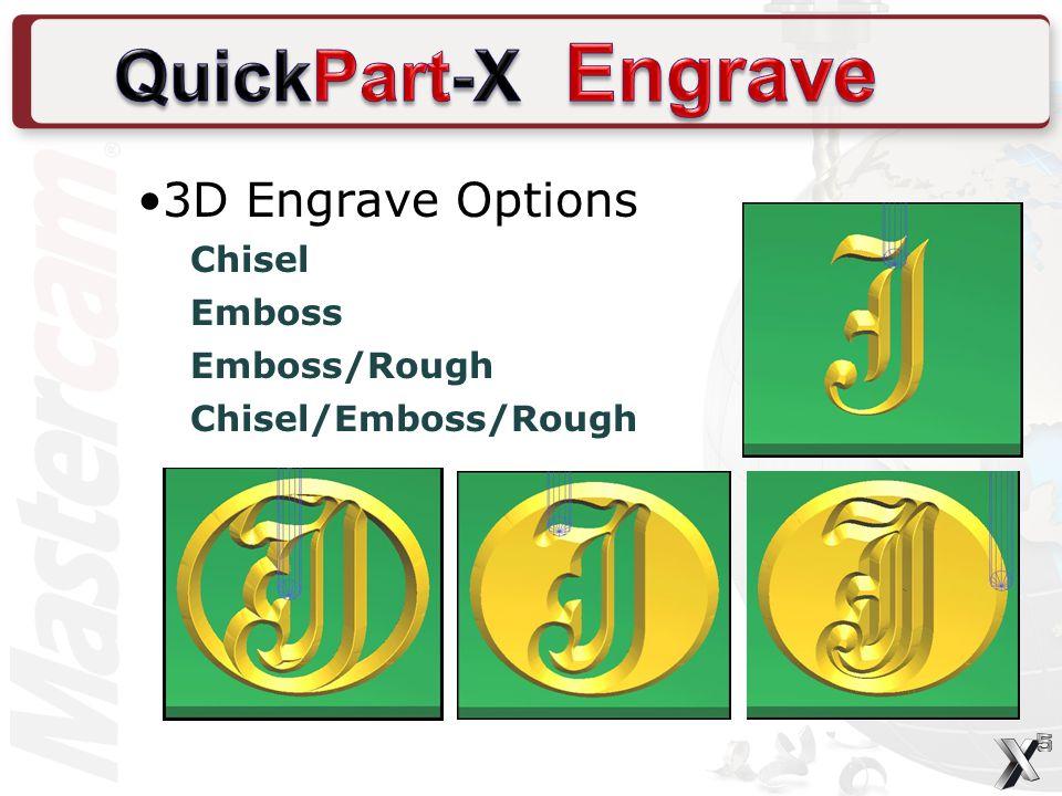 3D Engrave Options Chisel Emboss Emboss/Rough Chisel/Emboss/Rough