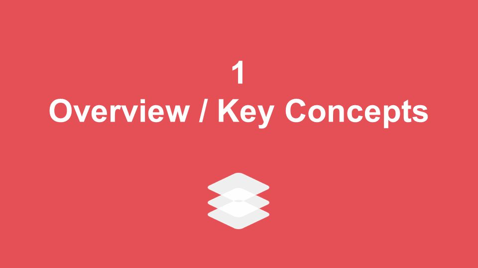 1 Overview / Key Concepts