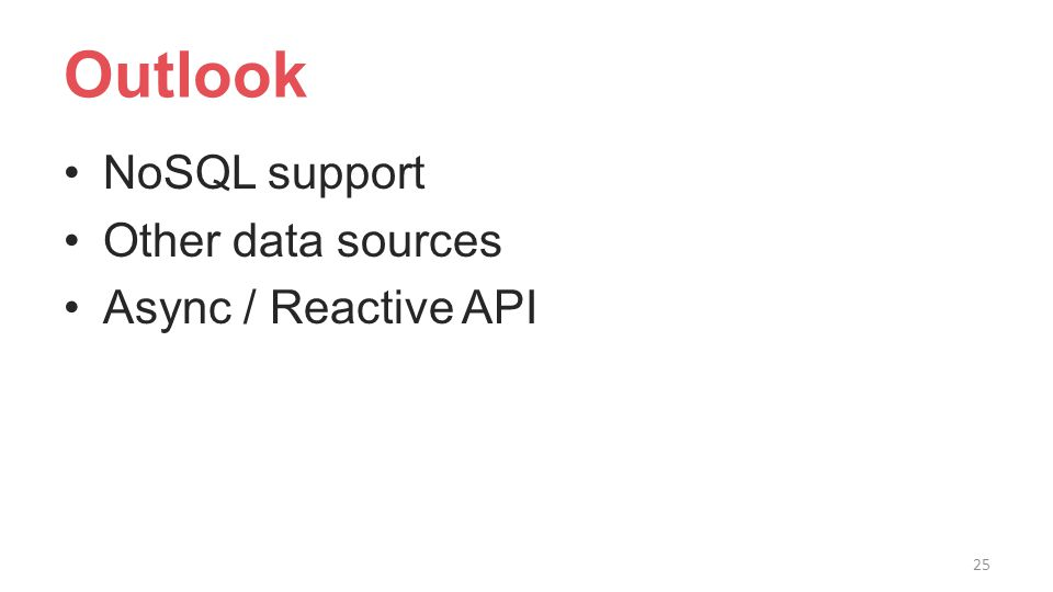 Outlook NoSQL support Other data sources Async / Reactive API 25