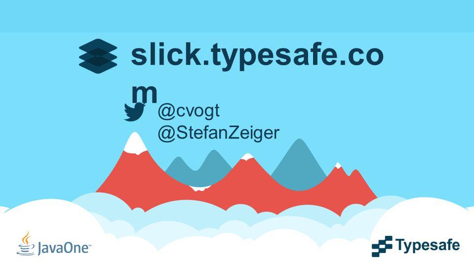 slick.typesafe.co m @cvogt @StefanZeiger