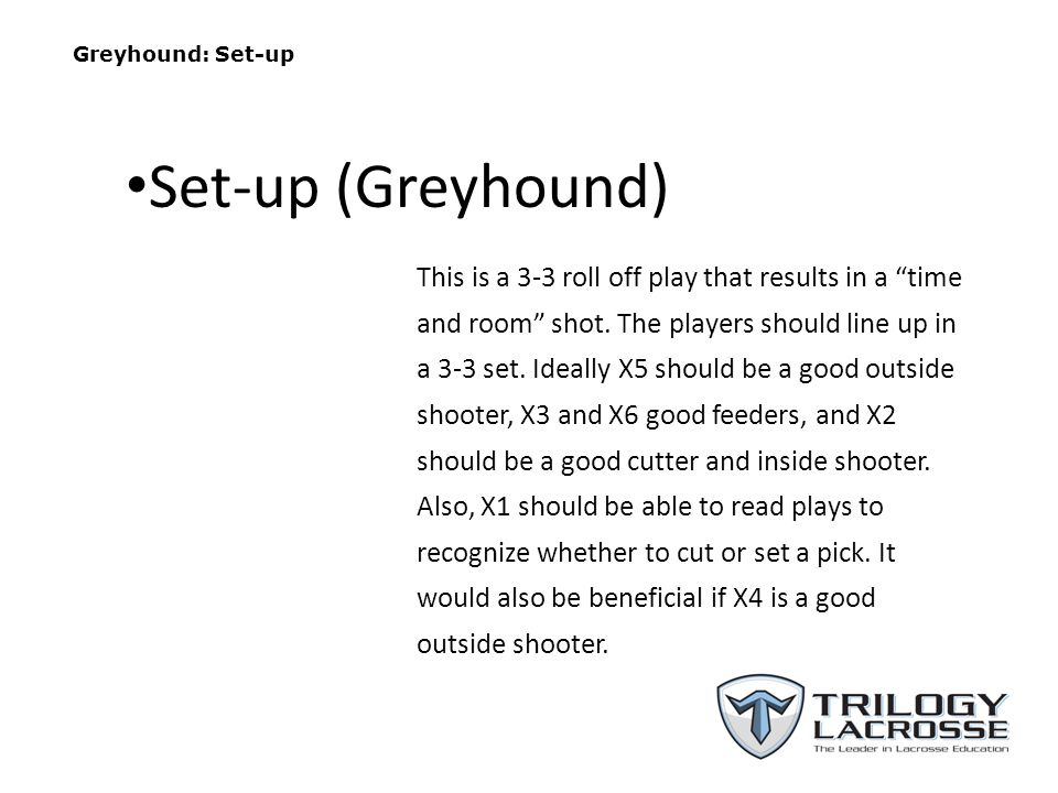 Greyhound: Set-up This is a 3-3 roll off play that results in a time and room shot.