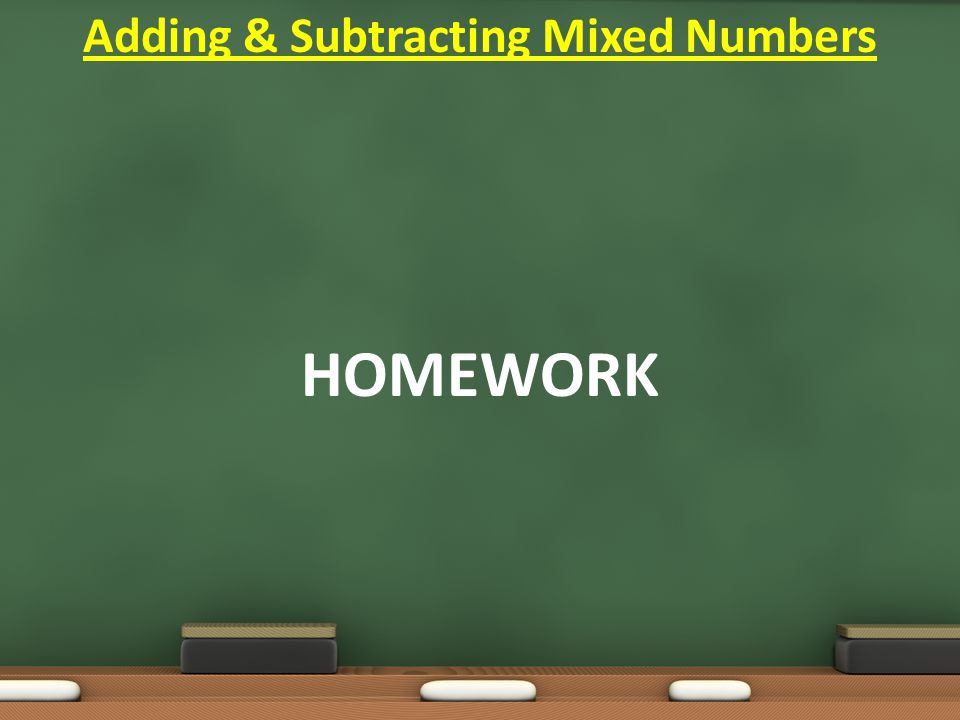 HOMEWORK Adding & Subtracting Mixed Numbers