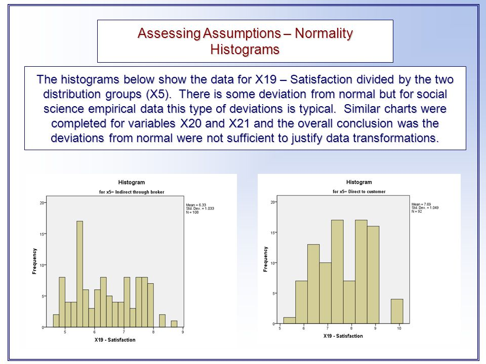 The histograms below show the data for X19 – Satisfaction divided by the two distribution groups (X5). There is some deviation from normal but for soc