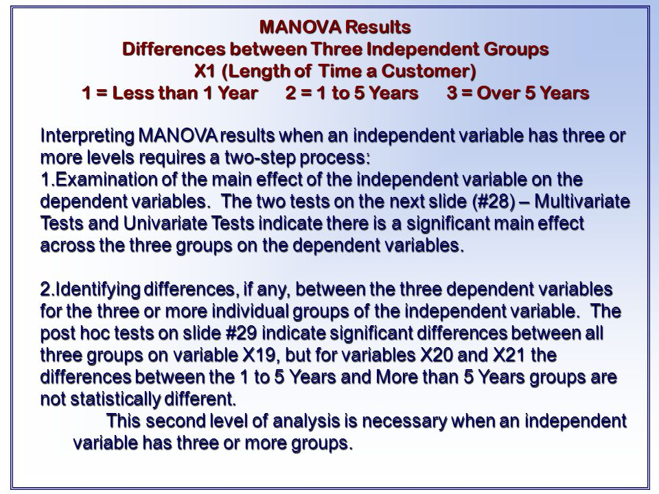Interpreting MANOVA results when an independent variable has three or more levels requires a two-step process: 1.Examination of the main effect of the