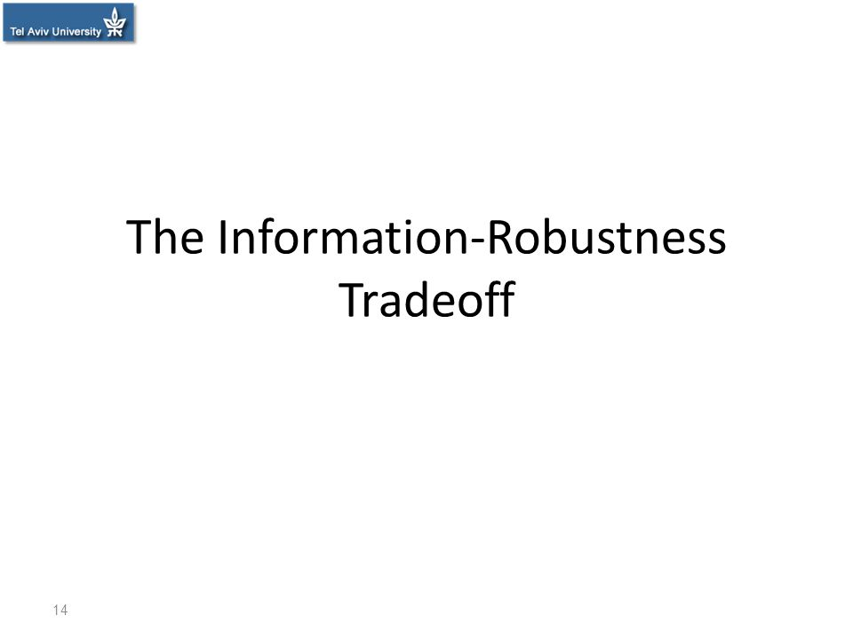 The Information-Robustness Tradeoff 14