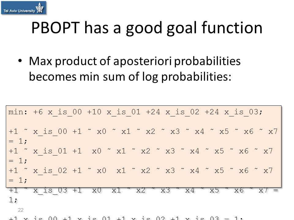 PBOPT has a good goal function Max product of aposteriori probabilities becomes min sum of log probabilities: 22 min: +6 x_is_00 +10 x_is_01 +24 x_is_