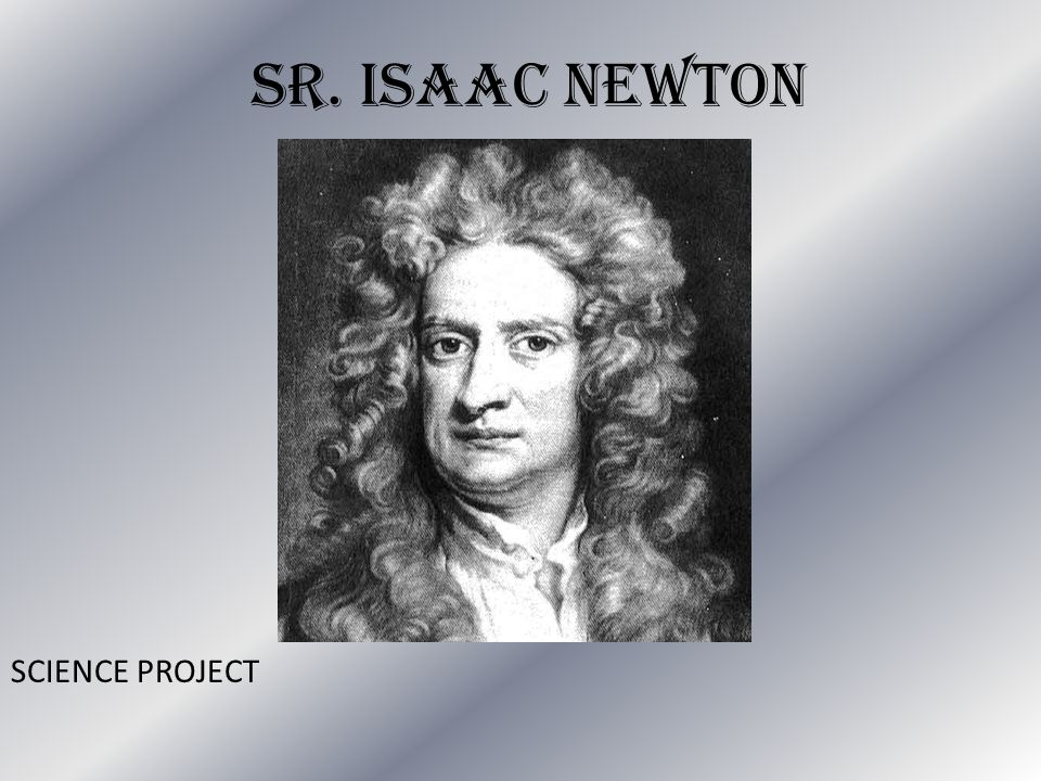 Sr. Isaac Newton SCIENCE PROJECT