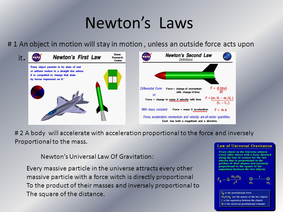 Newton's Laws # 1 An object in motion will stay in motion, unless an outside force acts upon it.