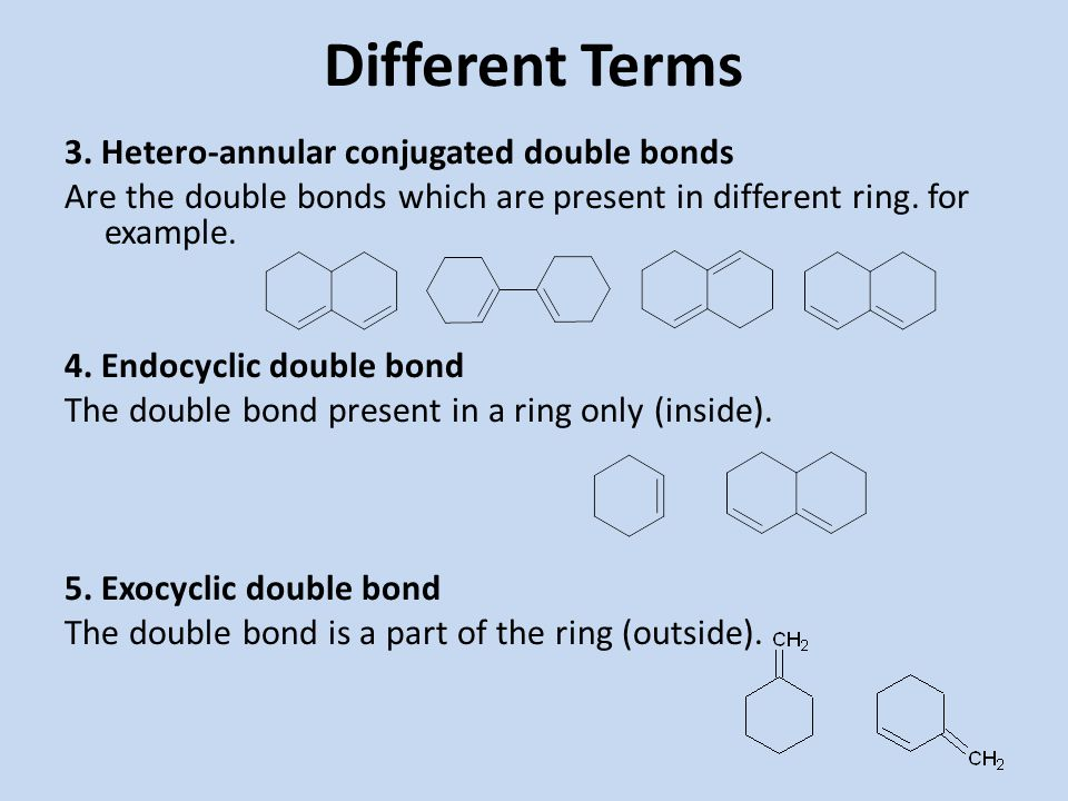 Different Terms 3. Hetero-annular conjugated double bonds Are the double bonds which are present in different ring. for example. 4. Endocyclic double